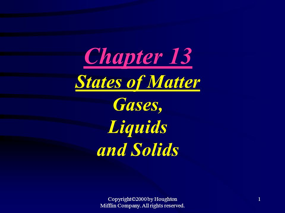 Chapter 13 States of Matter Gases, Liquids and Solids