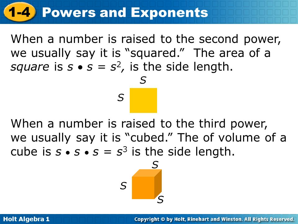 When a number is raised to the second power, we usually say it is squared. The area of a square is s  s = s2, is the side length.