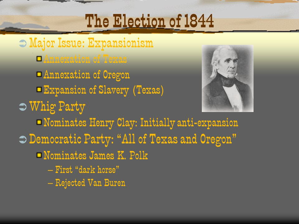 The Election of 1844 Major Issue: Expansionism Whig Party