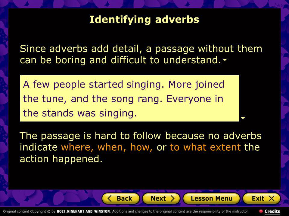 Identifying adverbs Since adverbs add detail, a passage without them can be boring and difficult to understand.
