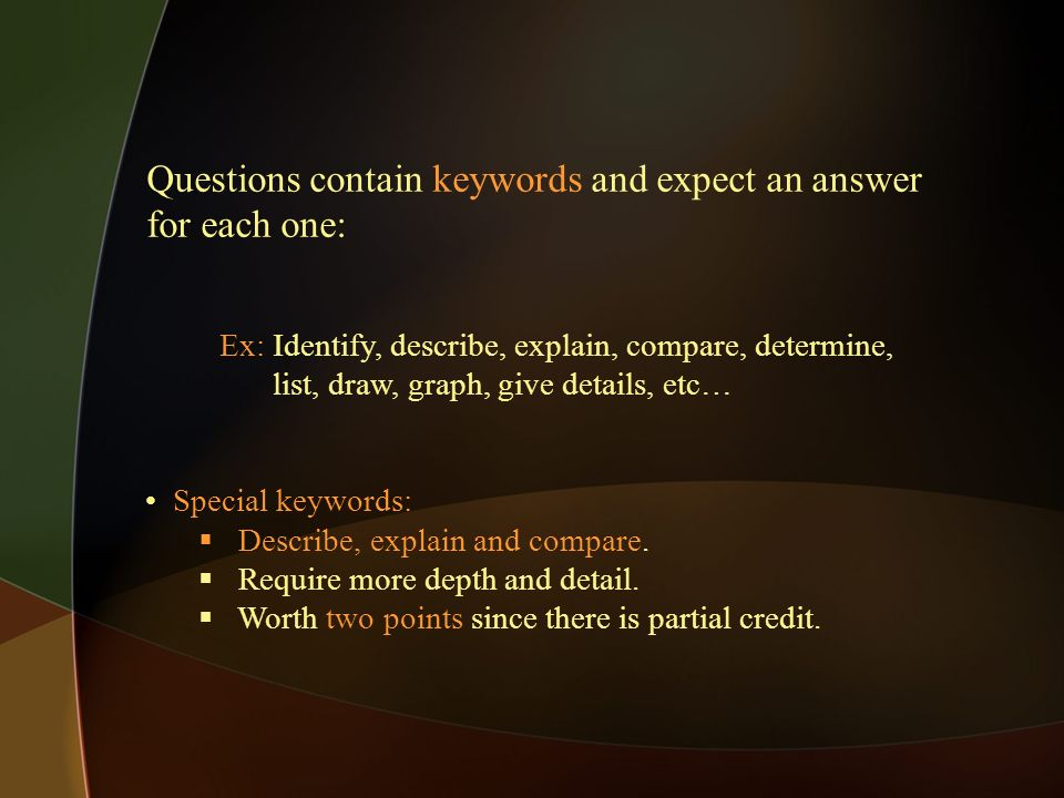 Questions contain keywords and expect an answer for each one:
