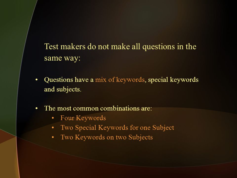 Test makers do not make all questions in the same way: