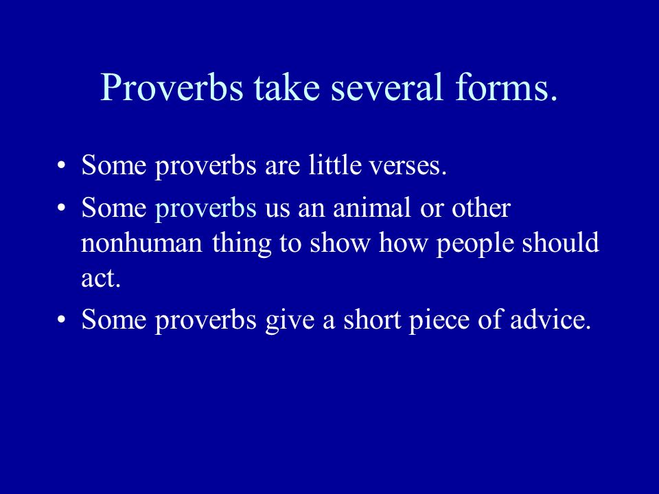 Proverbs take several forms.