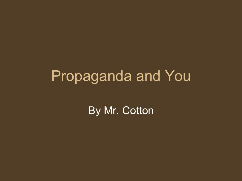 Propaganda and You By Mr. Cotton