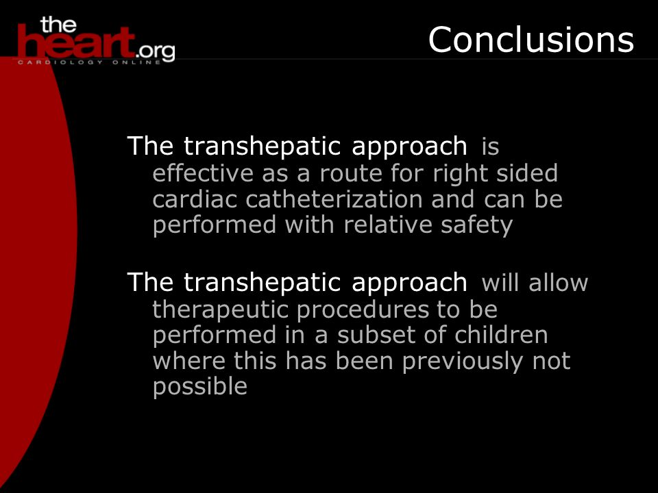 Conclusions The transhepatic approach is effective as a route for right sided cardiac catheterization and can be performed with relative safety.