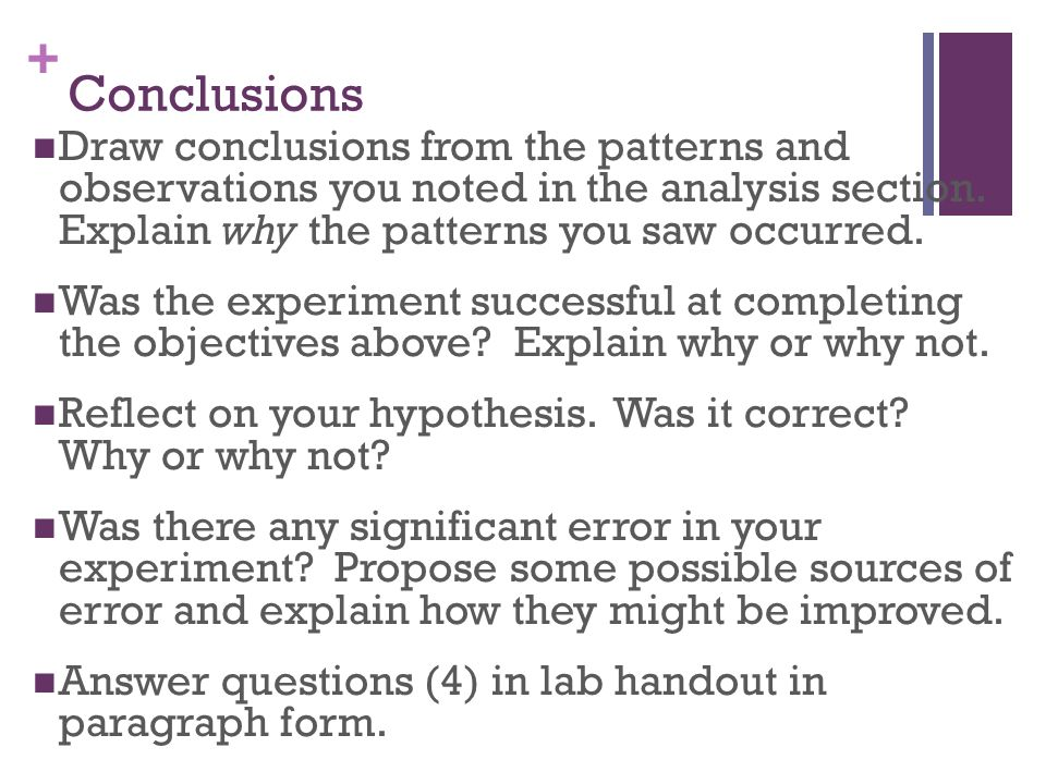 Conclusions Draw conclusions from the patterns and observations you noted in the analysis section. Explain why the patterns you saw occurred.