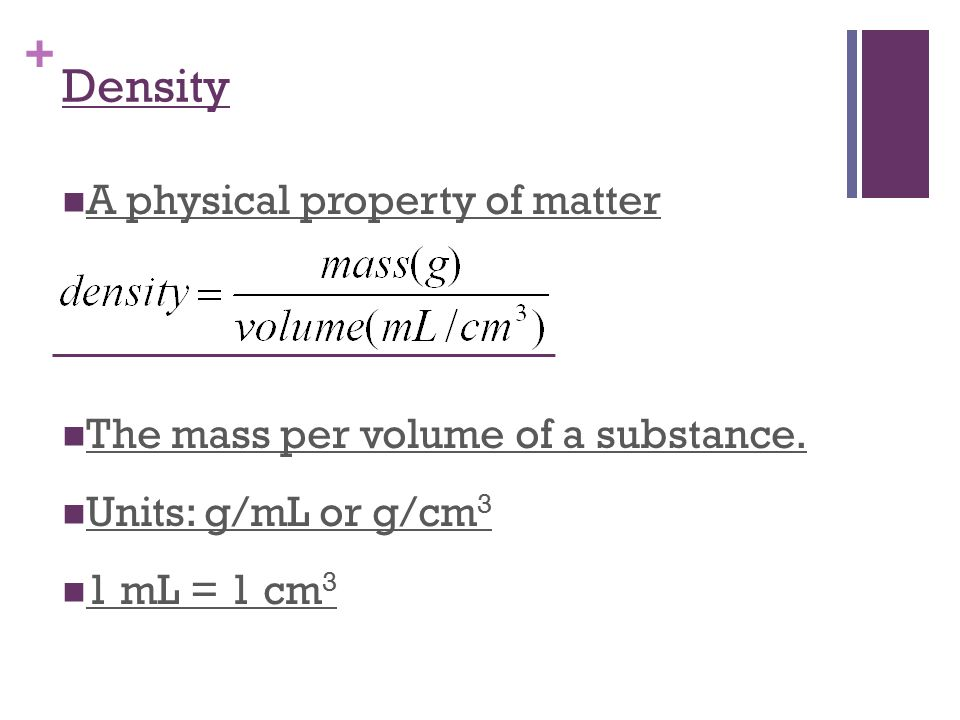 Density A physical property of matter
