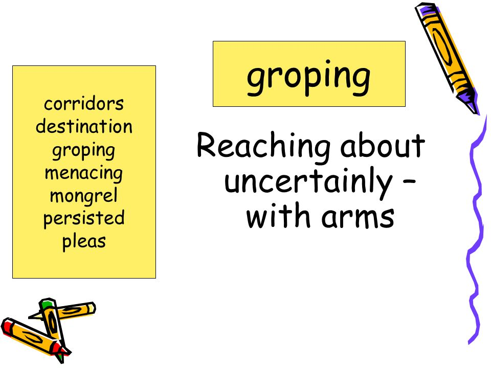 Reaching about uncertainly – with arms