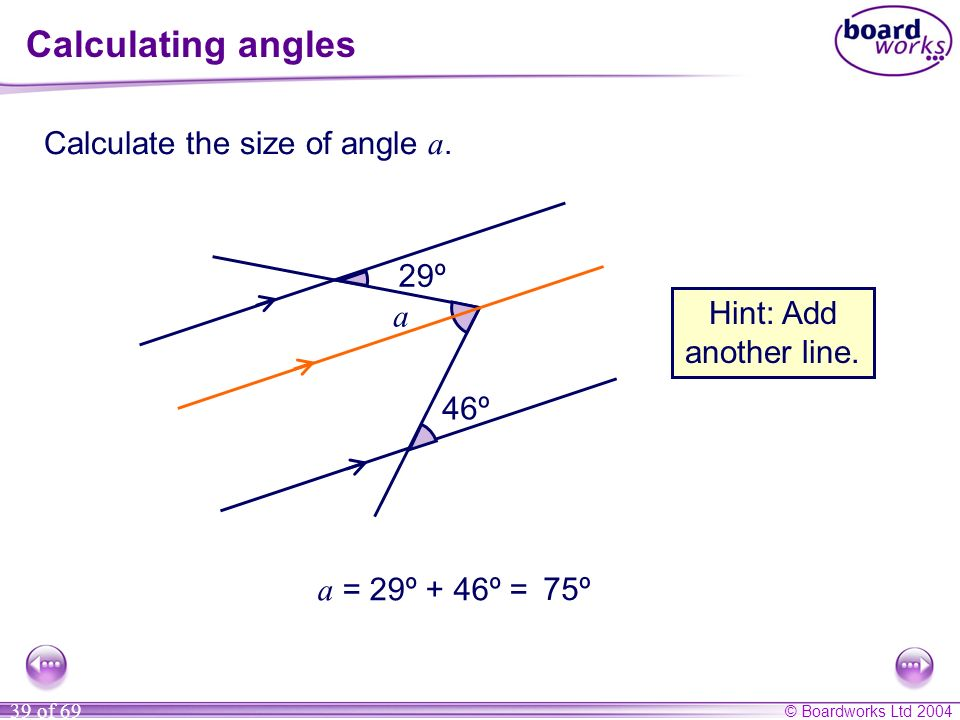 Calculating angles Calculate the size of angle a. 29º a