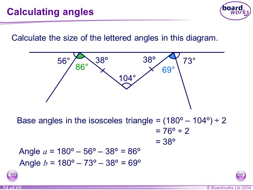 Calculating angles Calculate the size of the lettered angles in this diagram. 56° 38º. 38º. 73°