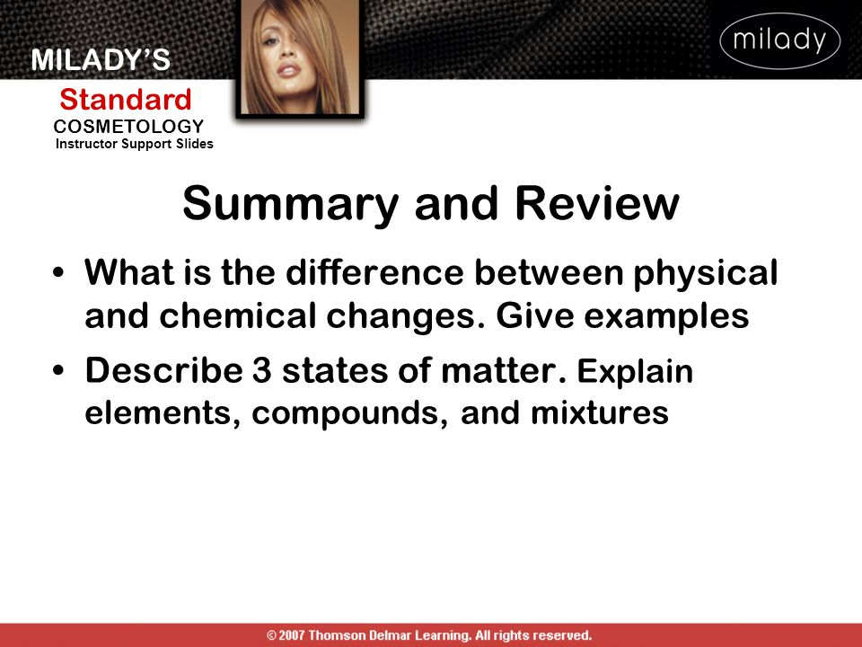 Summary and Review What is the difference between physical and chemical changes. Give examples.