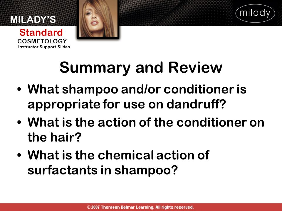 Summary and Review What shampoo and/or conditioner is appropriate for use on dandruff What is the action of the conditioner on the hair