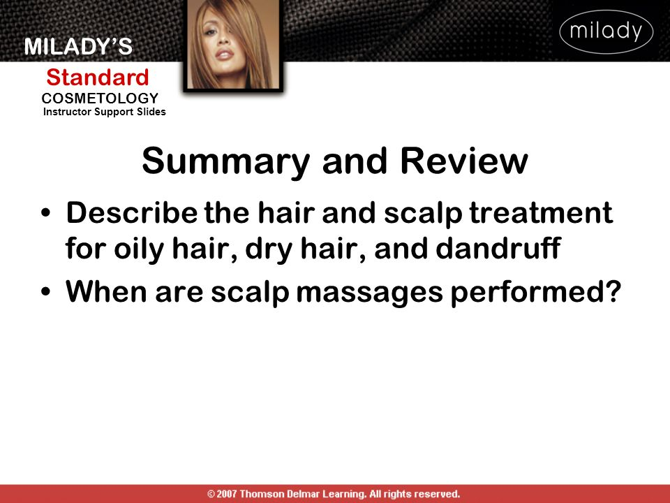 Summary and Review Describe the hair and scalp treatment for oily hair, dry hair, and dandruff. When are scalp massages performed