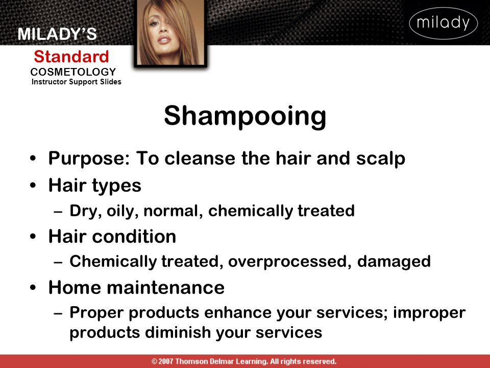 Shampooing Purpose: To cleanse the hair and scalp Hair types