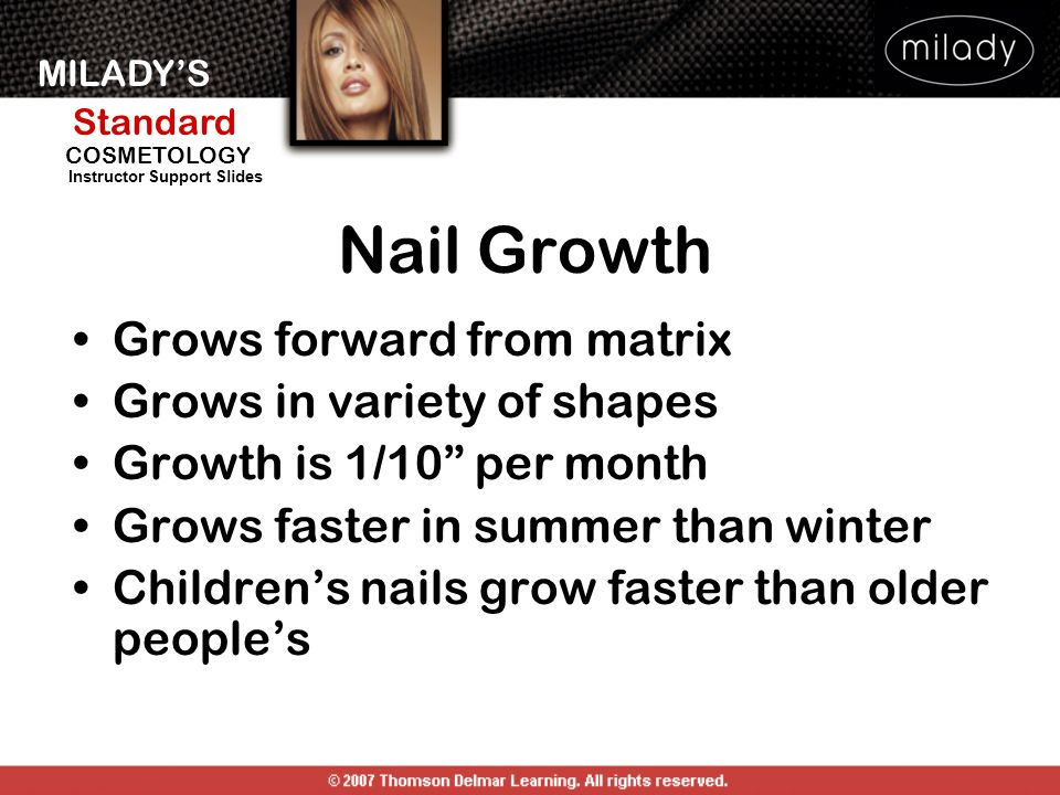 Nail Growth Grows forward from matrix Grows in variety of shapes