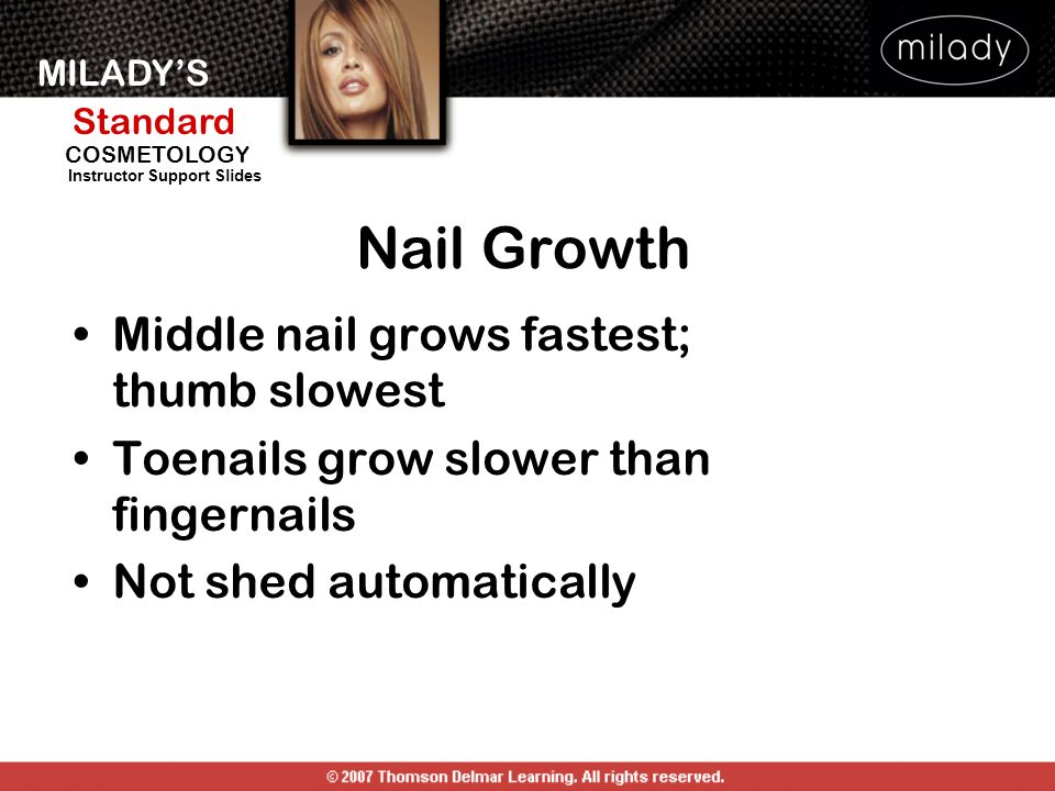 Nail Growth Middle nail grows fastest; thumb slowest