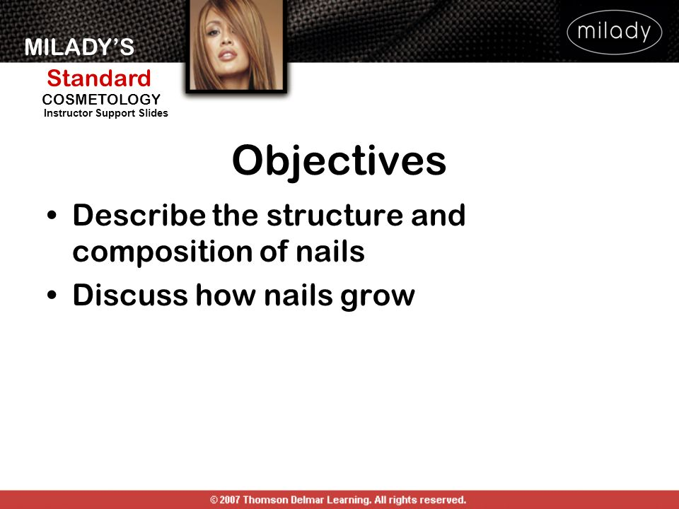 Objectives Describe the structure and composition of nails