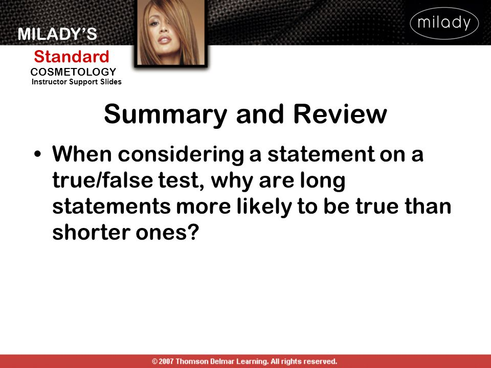 Summary and Review When considering a statement on a true/false test, why are long statements more likely to be true than shorter ones