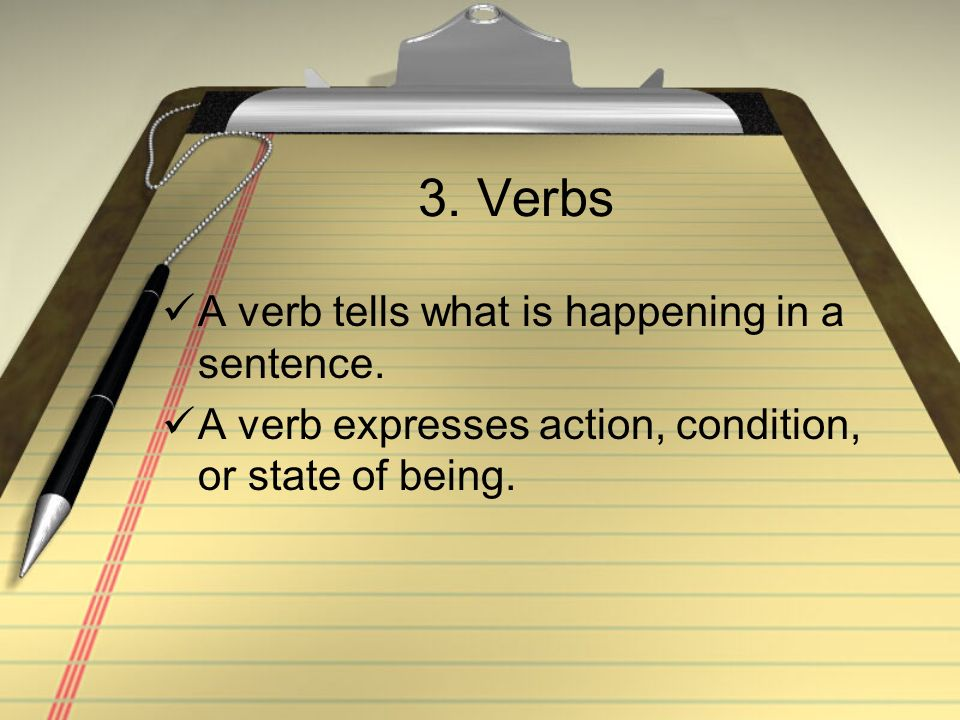 3. Verbs A verb tells what is happening in a sentence.