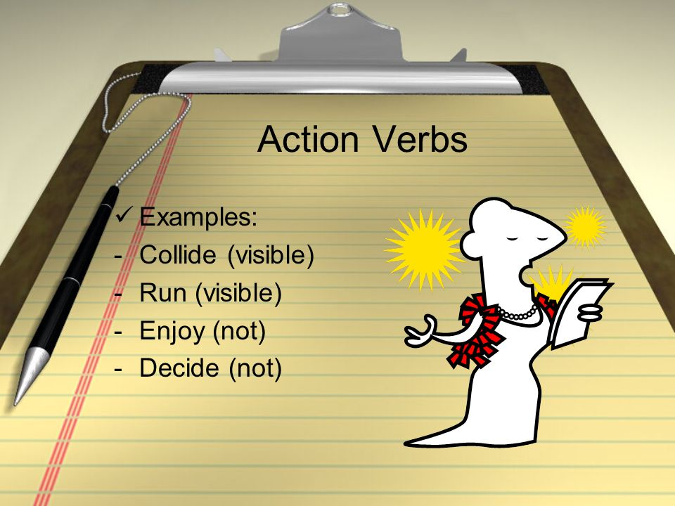 Action Verbs Examples: Collide (visible) Run (visible) Enjoy (not)