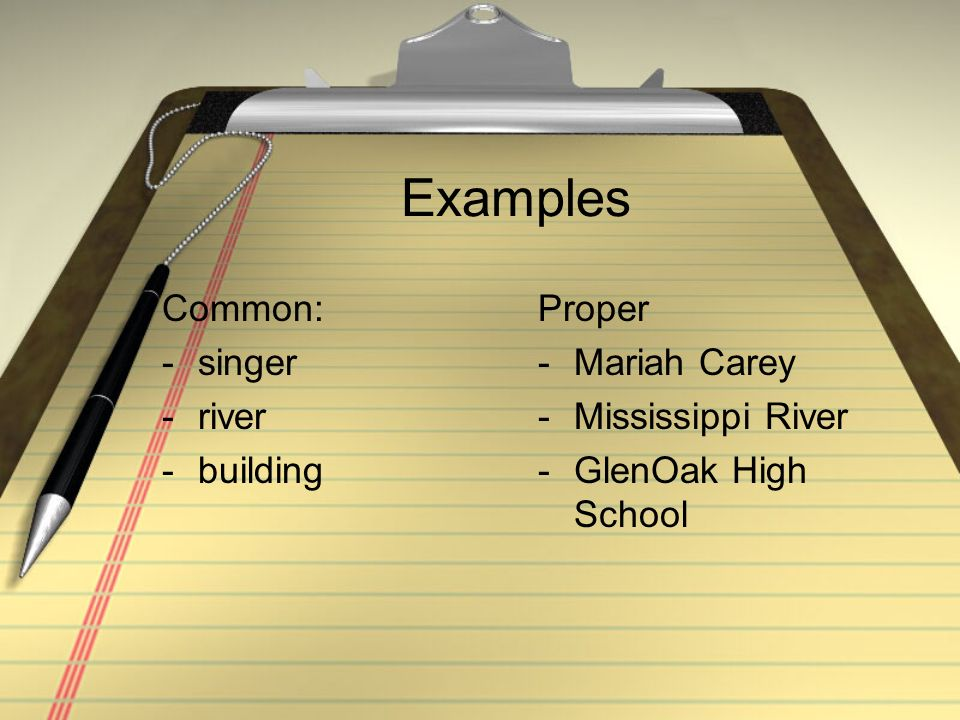 Examples Common: singer river building Proper Mariah Carey