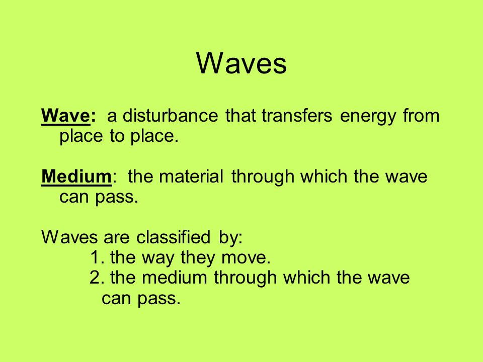 Waves Wave: a disturbance that transfers energy from place to place.