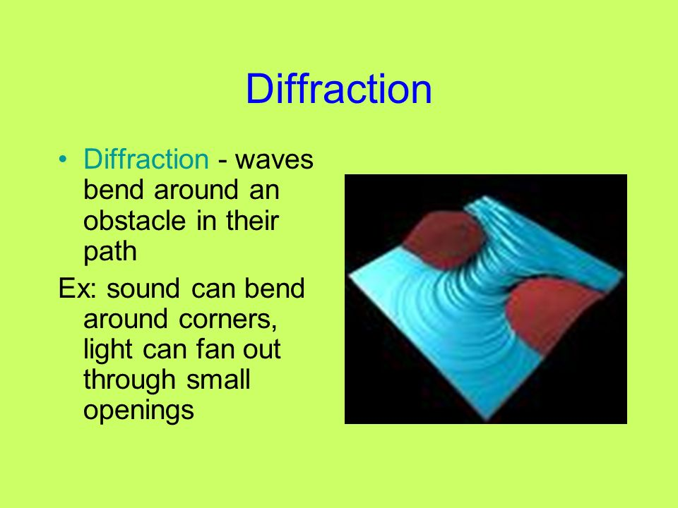Diffraction Diffraction - waves bend around an obstacle in their path