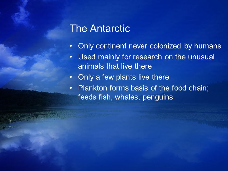 The Antarctic Only continent never colonized by humans