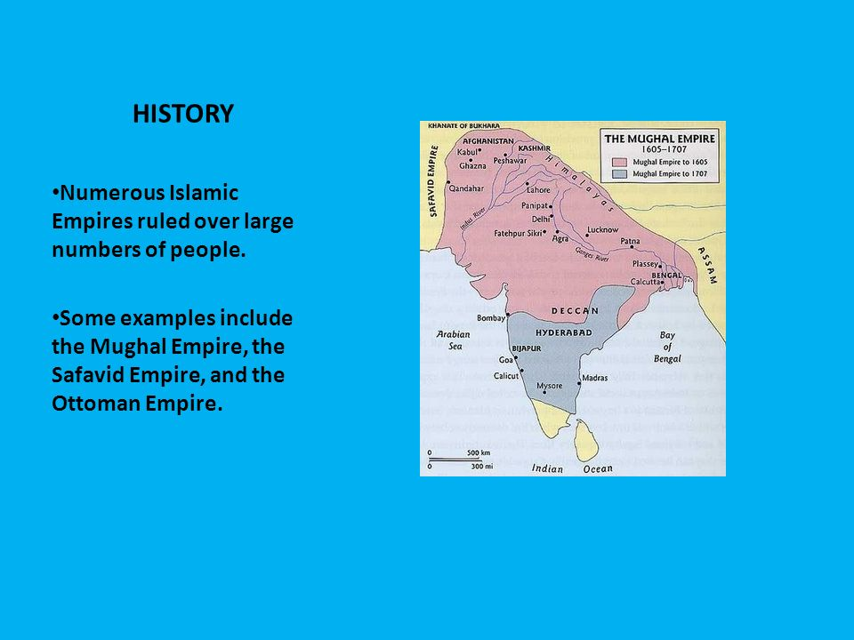 HISTORY Numerous Islamic Empires ruled over large numbers of people.