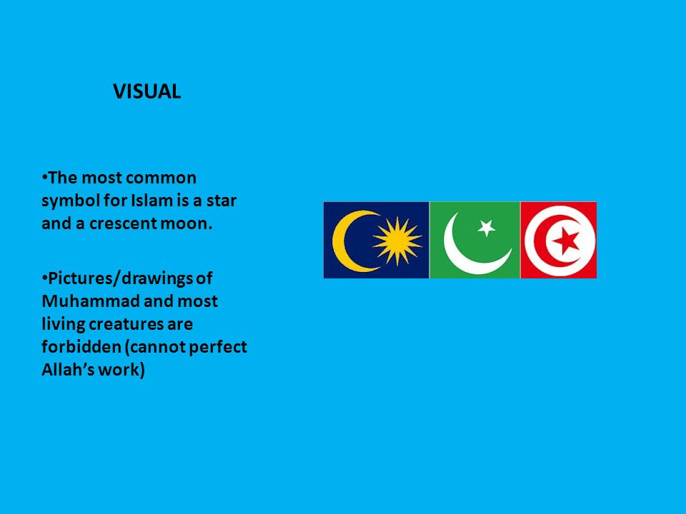 VISUAL The most common symbol for Islam is a star and a crescent moon.