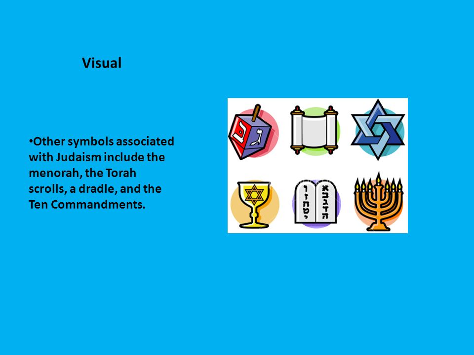 Visual Other symbols associated with Judaism include the menorah, the Torah scrolls, a dradle, and the Ten Commandments.