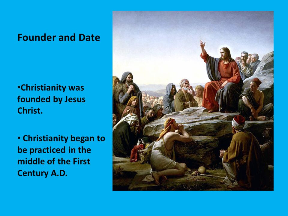 Founder and Date Christianity was founded by Jesus Christ.