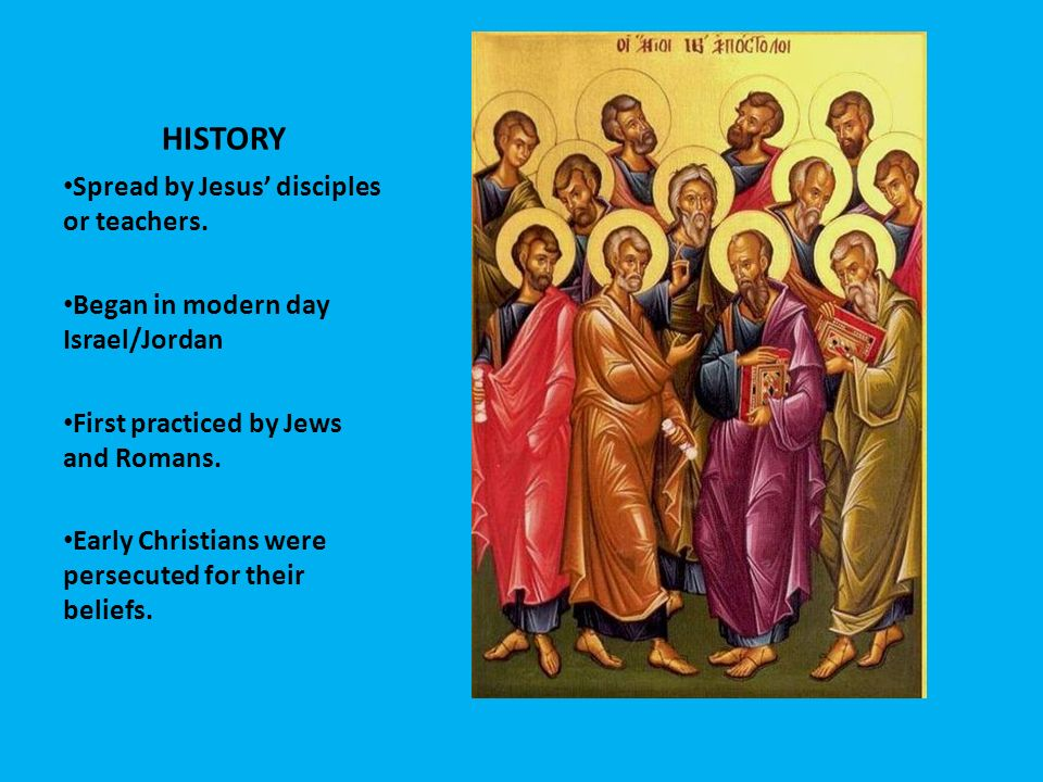 HISTORY Spread by Jesus' disciples or teachers.