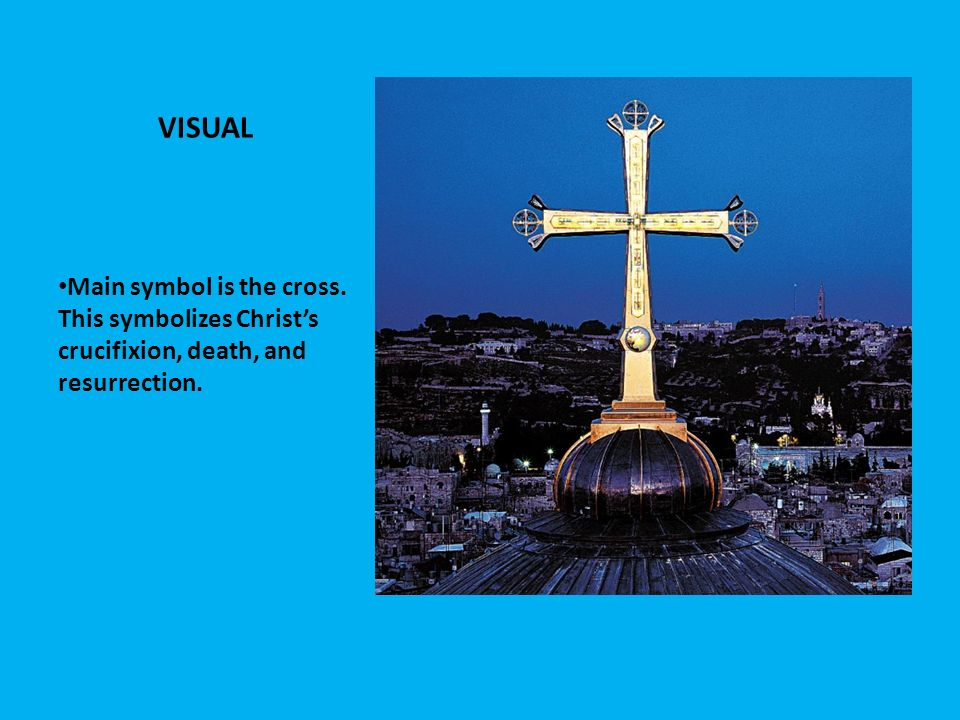 VISUAL Main symbol is the cross. This symbolizes Christ's crucifixion, death, and resurrection.