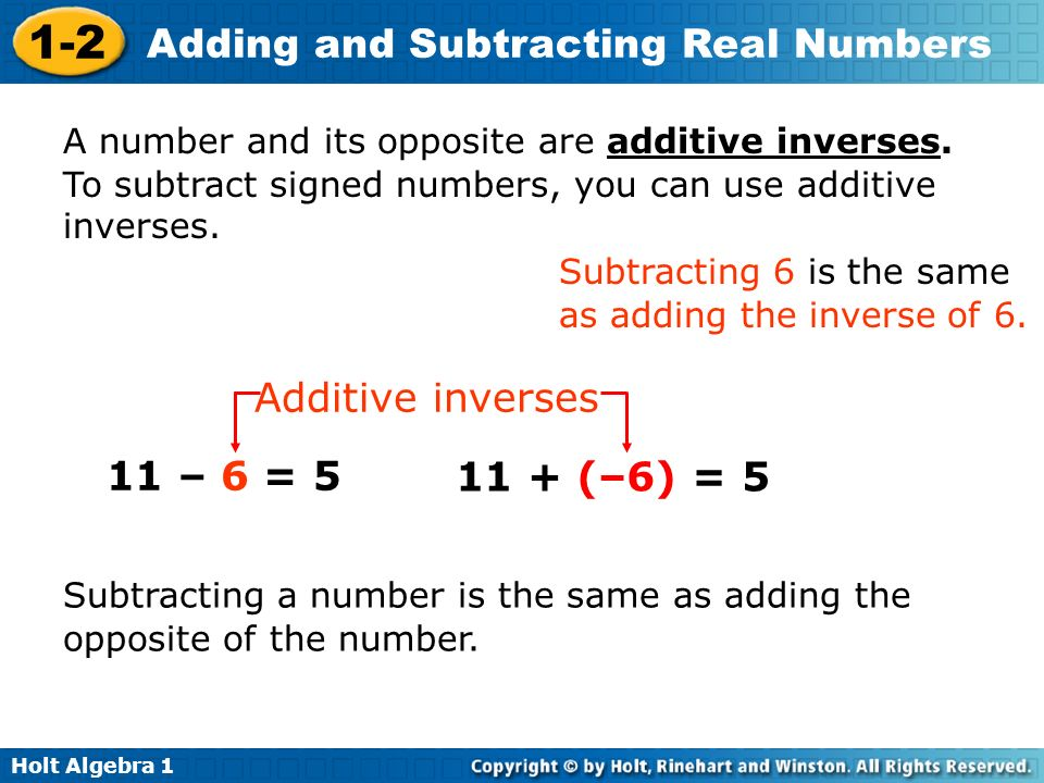 Additive inverses 11 – 6 = 5 11 + (–6) = 5