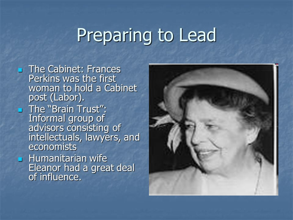 Preparing to Lead The Cabinet: Frances Perkins was the first woman to hold a Cabinet post (Labor).