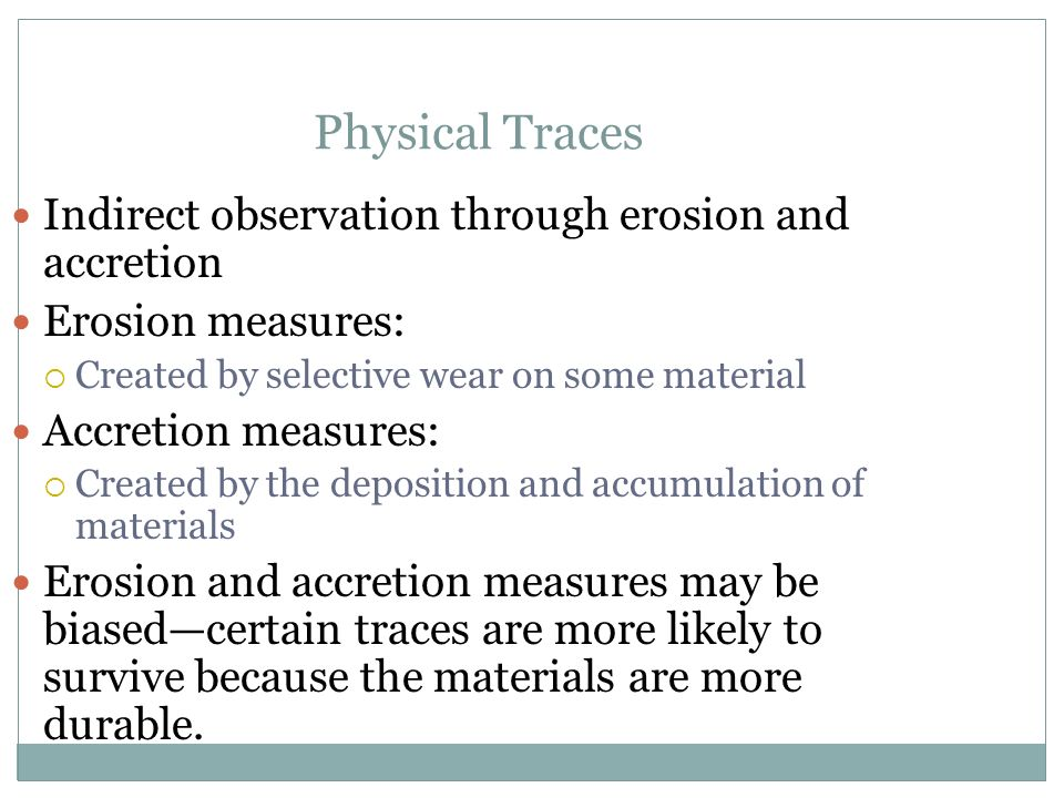 Physical Traces Indirect observation through erosion and accretion