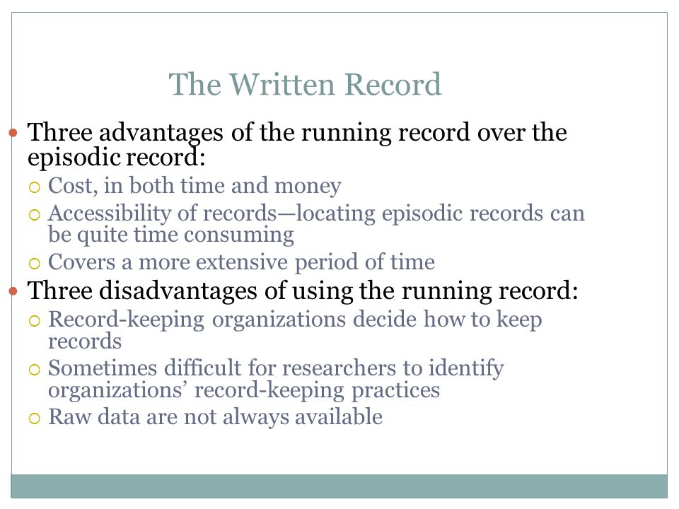 The Written Record Three advantages of the running record over the episodic record: Cost, in both time and money.