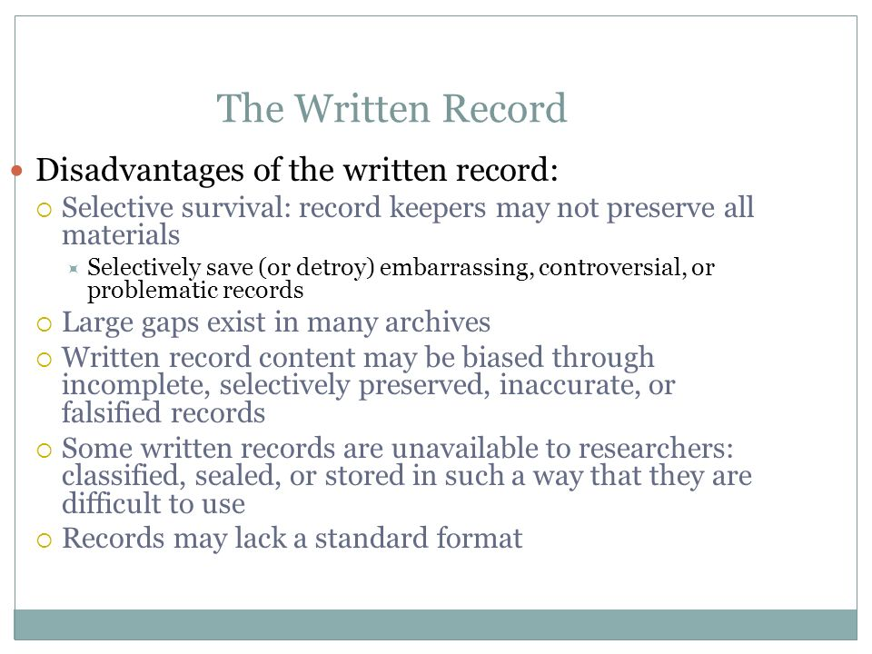 The Written Record Disadvantages of the written record: