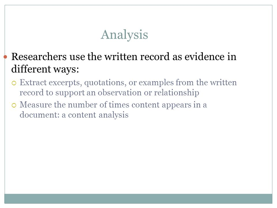 Analysis Researchers use the written record as evidence in different ways: