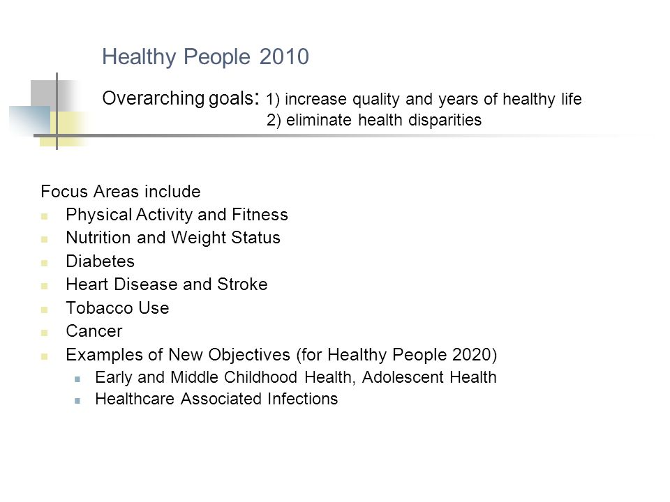 Healthy People 2010 Overarching goals: 1) increase quality and years of healthy life 2) eliminate health disparities.
