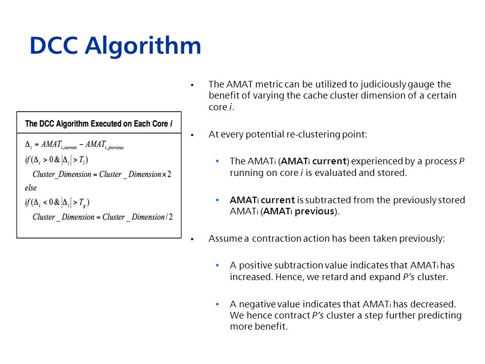 DCC Algorithm The AMAT metric can be utilized to judiciously gauge the benefit of varying the cache cluster dimension of a certain core i.