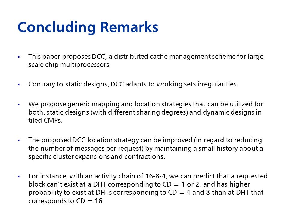 Concluding Remarks This paper proposes DCC, a distributed cache management scheme for large scale chip multiprocessors.