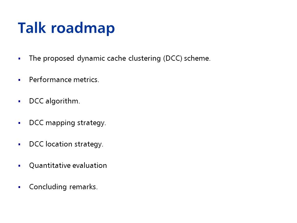 Talk roadmap The proposed dynamic cache clustering (DCC) scheme.