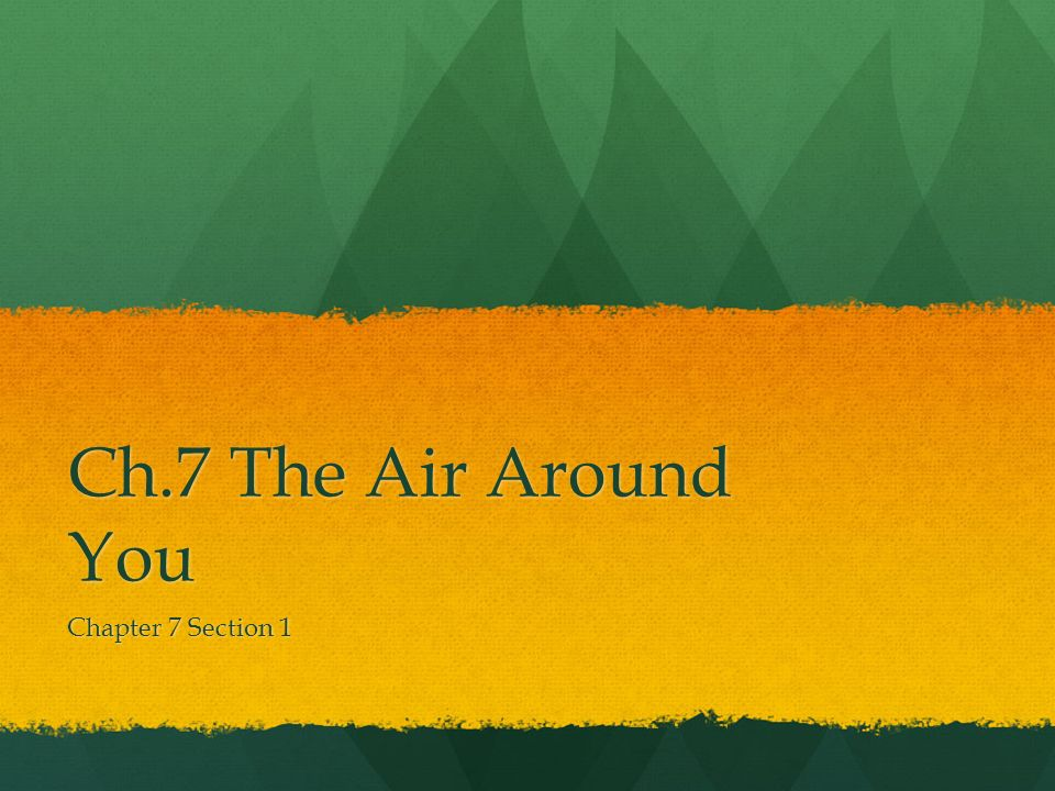Ch.7 The Air Around You Chapter 7 Section 1