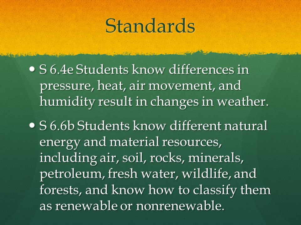 Standards S 6.4e Students know differences in pressure, heat, air movement, and humidity result in changes in weather.