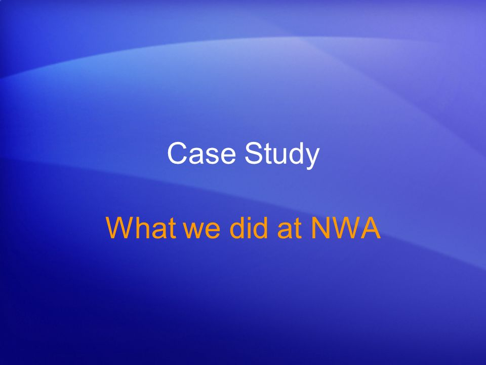 Case Study What we did at NWA