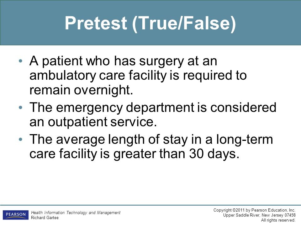 Pretest (True/False) A patient who has surgery at an ambulatory care facility is required to remain overnight.
