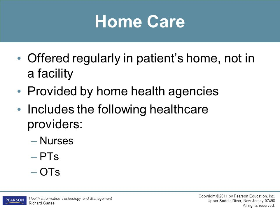Home Care Offered regularly in patient's home, not in a facility
