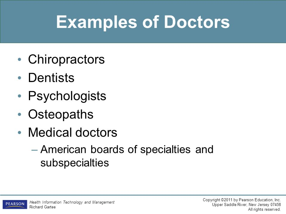 Examples of Doctors Chiropractors Dentists Psychologists Osteopaths